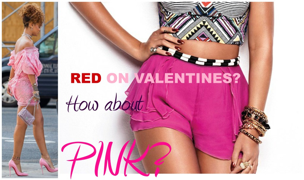 (RIHANNA PINK OUTFITS)  ALLOW RIHANNA TO INSPIRE YOU TO DITCH THE RED AND WEAR PINK THIS VALENTINES